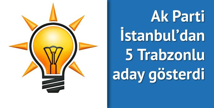 Ak Parti'den İstanbul'da 5 Trabzonlu aday