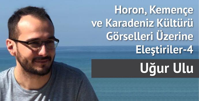 Horon, Kemençe ve Karadeniz Kültürü Görselleri Üzerine Eleştiriler– 4