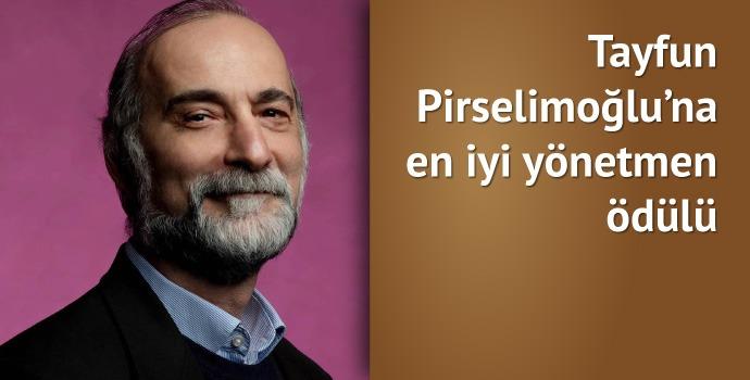 Tayfun Pirselimoğlu'na en iyi yönetmen ödülü