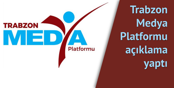 Trabzon Medya Platformu'ndan açıklama