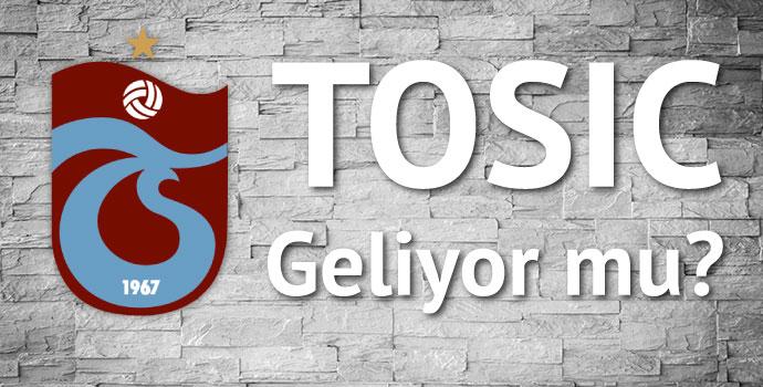 Trabzonspor Tosic'i istiyor
