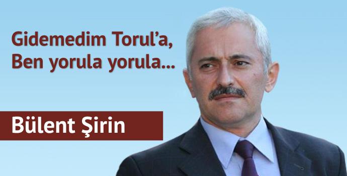 Gidemedim Torul'a, Ben yorula yorula...
