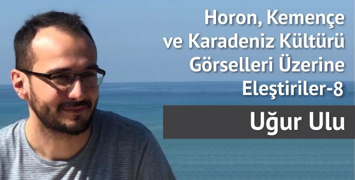 Horon, Kemençe ve Karadeniz Kültürü Görselleri Üzerine Eleştiriler– 8