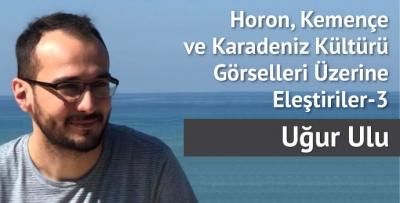 Horon, Kemençe ve Karadeniz Kültürü Görselleri Üzerine Eleştiriler– 3