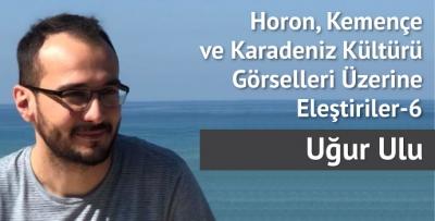Horon, Kemençe ve Karadeniz Kültürü Görselleri Üzerine Eleştiriler–6