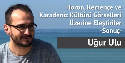 Horon, Kemençe ve Karadeniz Kültürü Görselleri Üzerine Eleştiriler -Sonuç-