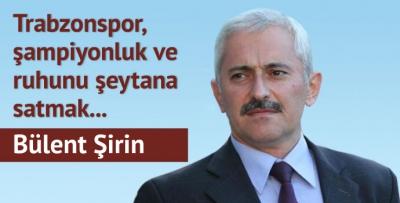 Trabzonspor, şampiyonluk ve ruhunu şeytana satmak...