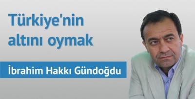 Türkiye'nin altını oymak